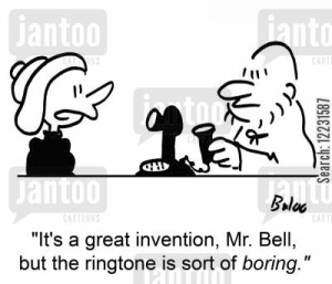 'It's a great invention, Mr. Bell, but the ringtone is sort of boring.'